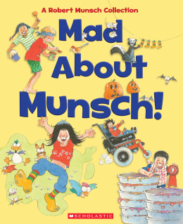 Mad About Munsch: A Robert Munsch Collection (Combined volume): A Robert Munsch Collection