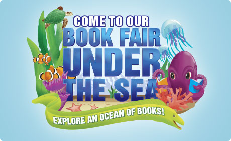 Come to our Book Fair Under the Sea. Explore an ocean of books.