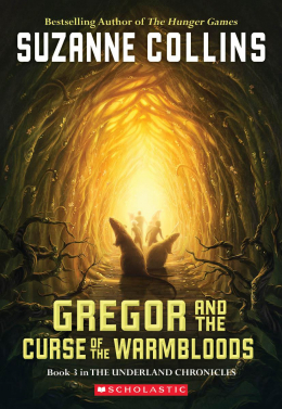 Gregor and the Curse of the Warmbloods: Book Three in the Underland Chronicles