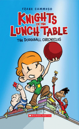 Knights of the Lunch Table #1: The Dodgeball Chronicles