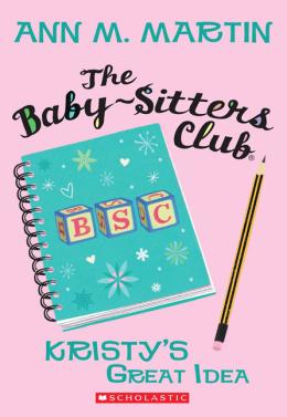 Baby-Sitters Club #1: Kristy's Great Idea