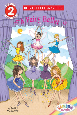 Scholastic Reader Level 2: Rainbow Magic: A Fairy Ballet