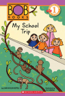 Scholastic Reader Level 1: Bob Books: #3: My School Trip
