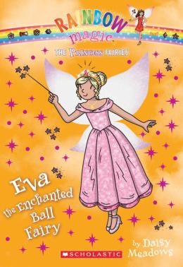 Rainbow Magic: The Princess Fairies #7: Eva the Enchanted Ball Fairy