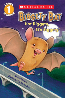 Scholastic Reader Level 1: Biggety Bat: Hot Diggety, It's Biggety!