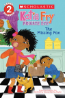 Scholastic Reader Level 2: Kati Fry, Private Eye #2: The Missing Fox