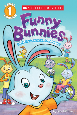 Scholastic Reader Level 1: Funny Bunnies: Morning, Noon, and Night