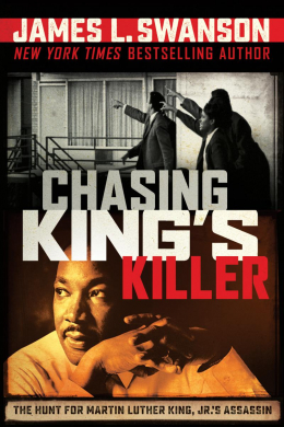Chasing King's Killer: The Hunt for Martin Luther King, Jr.'s Assassin