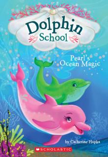 Dolphin School #1: Pearl's Ocean Magic
