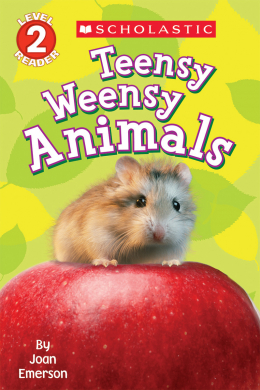 Scholastic Reader Level 2: Teensy Weensy Animals