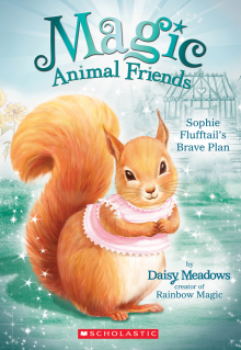 Magic Animal Friends #5: Sophie Flufftail's Brave Plan