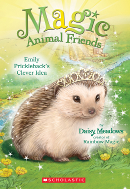 Magic Animal Friends #6: Emily Prickleback's Clever Idea
