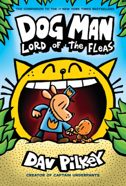 Dog Man #5: Lord of the Fleas: From the Creator of Captain Underpants