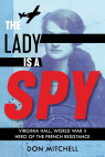 The Lady Is a Spy: Virginia Hall, World War II Hero of the French Resistance (Scholastic Focus)