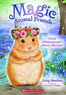 Magic Animal Friends #9: Olivia Nibblesqueak's Messy Mischief
