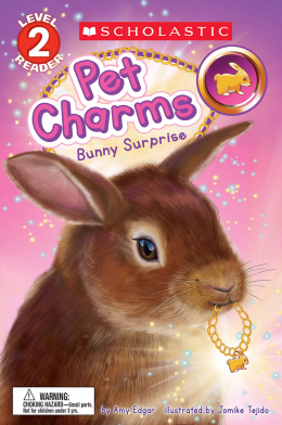 Scholastic Reader, Level 2: Pet Charms #2: Bunny Surprise