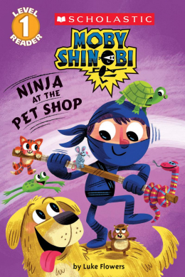 Scholastic Reader Level 1: Moby Shinobi: Ninja at the Pet Shop
