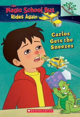 The Magic School Bus Rides Again: Carlos Gets the Sneezes: Exploring Allergies