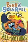 Bird & Squirrel All or Nothing (Bird &  Squirrel #6)