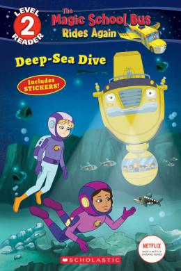 Scholastic Reader Level 2: The Magic School Bus Rides Again: Deep-Sea Dive
