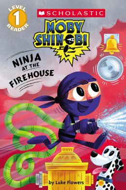 Scholastic Reader Level 1: Moby Shinobi: Ninja at the Firehouse