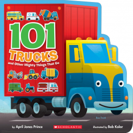 101 Trucks and Other Mighty Things That Go