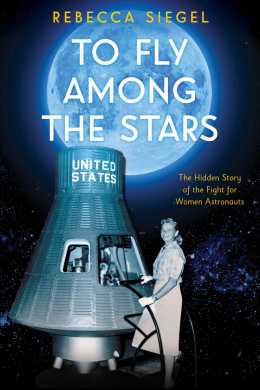 To Fly Among the Stars: The Hidden Story of the Fight for Women Astronauts (Scholastic Focus)