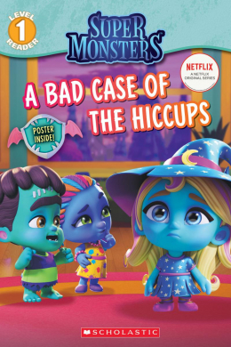 A Super Monsters Reader #1: A Bad Case of the Hiccups