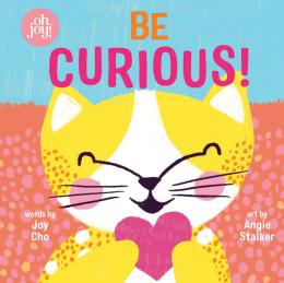 Be Curious (An Oh Joy! Story)