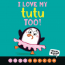 I Love My Tutu Too! (A Never Bored Book!)