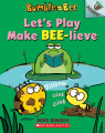Let's Play Make Bee-lieve: An Acorn Book (Bumble and Bee #2)