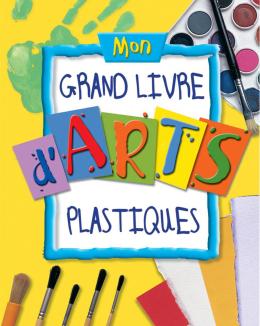Mon grand livre d'arts plastiques