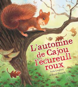 Les saisons des animaux : L'automne de Cajou l'écureuil roux