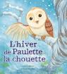 Les saisons des animaux : L'hiver de Paulette la chouette