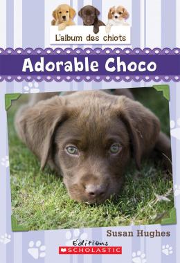 L' album des chiots : N° 1 - Adorable Choco