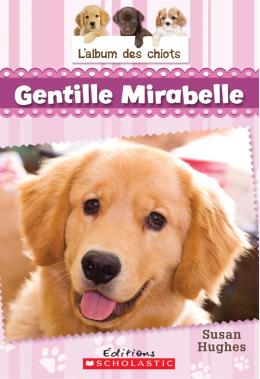 L' album des chiots : N° 2 - Gentille Mirabelle
