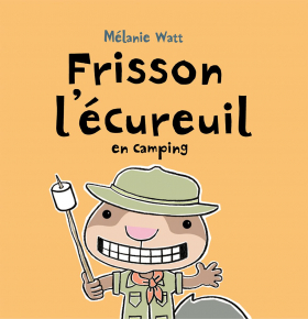 Frisson l'ecureuil en camping<br />(Scaredy Squirrel Goes Camping)