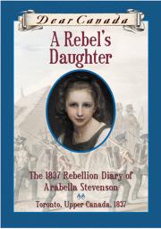 Dear Canada: A Rebel's Daughter
