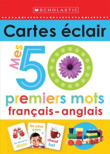 Apprendre avec Scholastic : Cartes éclair : Mes 50 premiers mots français-anglais