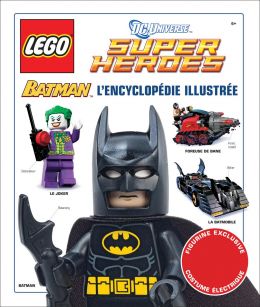 LEGO® DC Universe Super Heroes : Batman L'encyclopédie illustrée