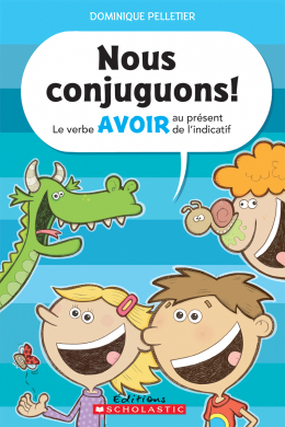 Editions Scholastic Nous Conjuguons Le Verbe Avoir Au Present De L Indicatif