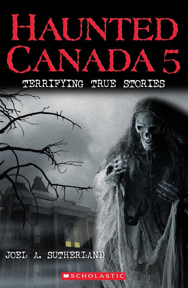 Scholastic Canada Haunted Canada 5 Terrifying True Stories