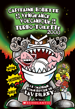 Capitaine Bobette et la vengeance volcanique de la turbo-toilette 2000 (tome 11)