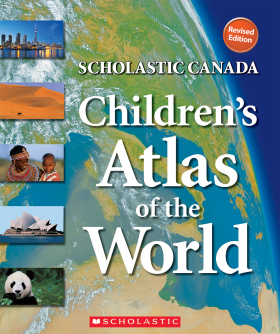 Scholastic Canada Children's Atlas of the World (revised edition)