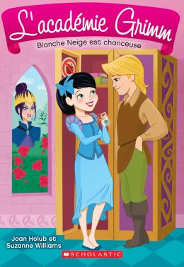 L' académie Grimm : N° 3 - Blanche Neige est chanceuse