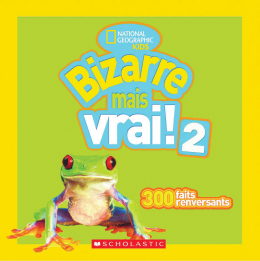National Geographic Kids : Bizarre mais vrai! 2