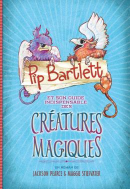 Pip Bartlett et son guide indispensable des créatures magiques