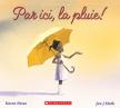 Par ici, la pluie!