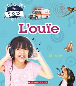Mes 5 sens : L'ouïe
