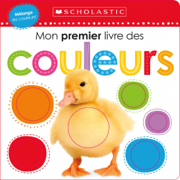 Apprendre avec Scholastic : Mon premier livre des couleurs